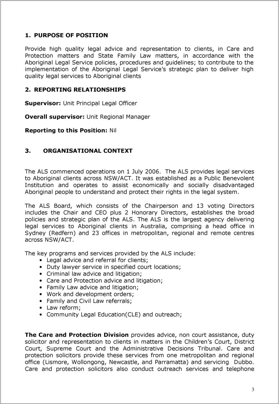REPORTING RELATIONSHIPS Supervisor: Unit Principal Legal Officer Overall supervisor: Unit Regional Manager Reporting to this Position: Nil 3.