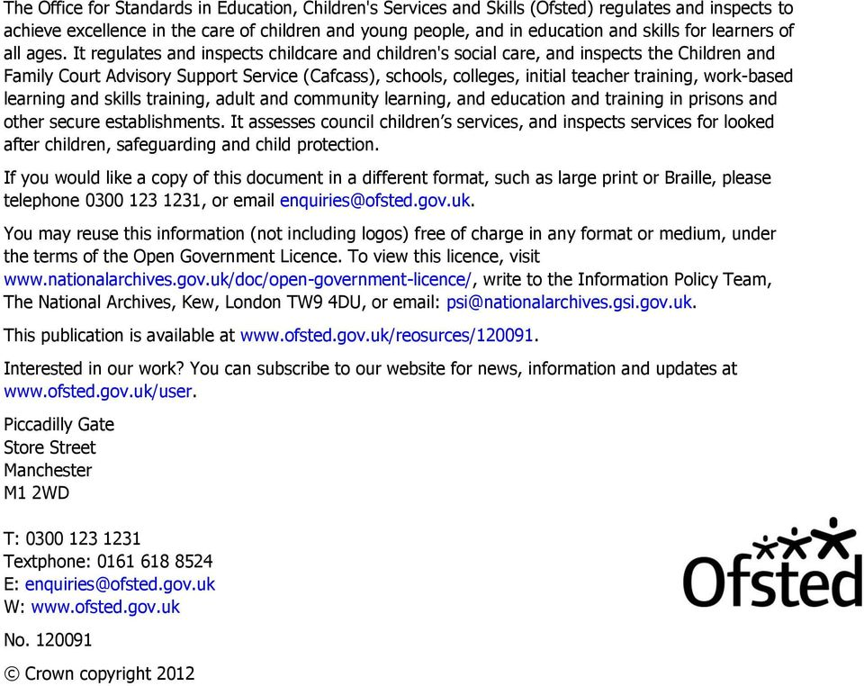 It regulates and inspects childcare and children's social care, and inspects the Children and Family Court Advisory Support Service (Cafcass), schools, colleges, initial teacher training, work-based