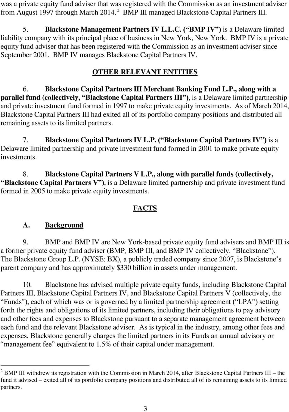 BMP IV is a private equity fund adviser that has been registered with the Commission as an investment adviser since September 2001. BMP IV manages Blackstone Capital Partners IV.