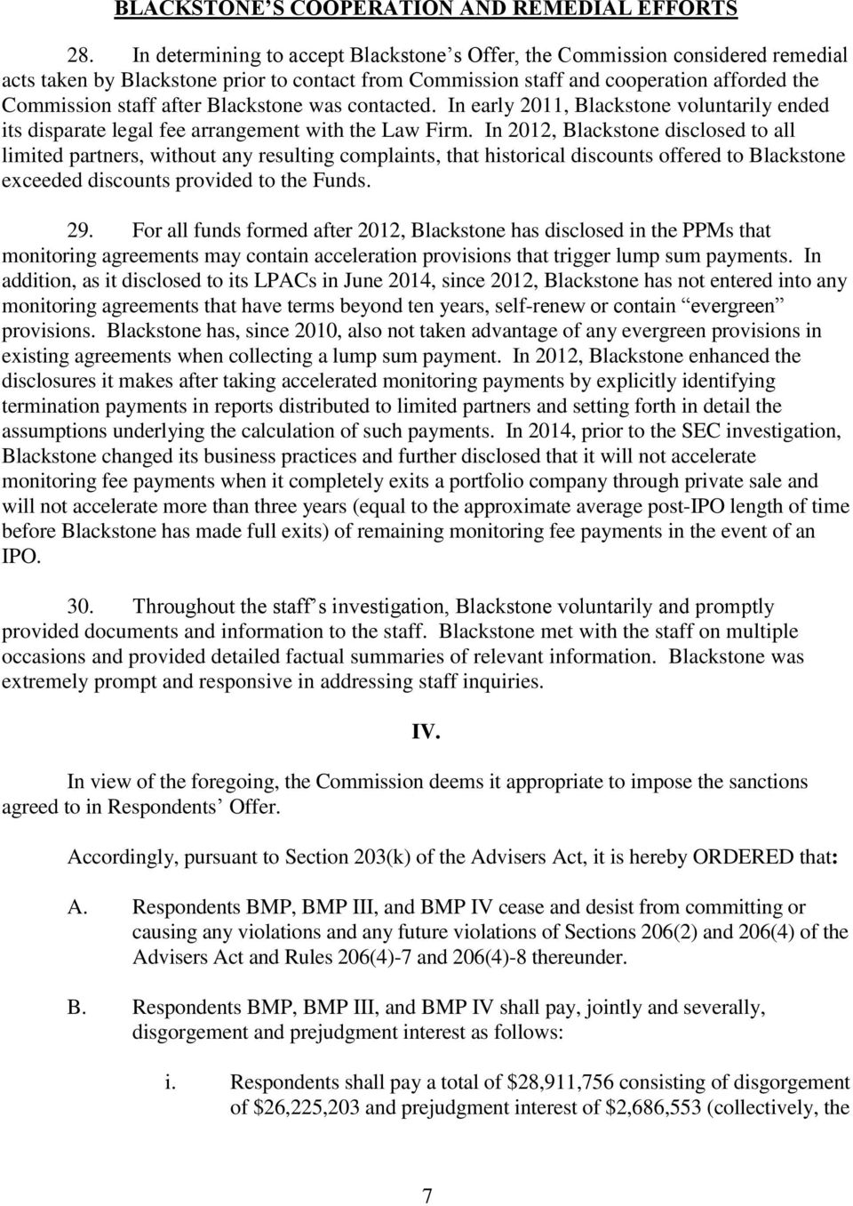 Blackstone was contacted. In early 2011, Blackstone voluntarily ended its disparate legal fee arrangement with the Law Firm.