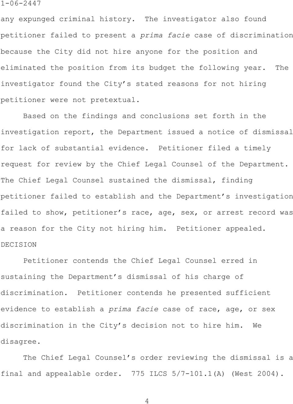 following year. The investigator found the City s stated reasons for not hiring petitioner were not pretextual.