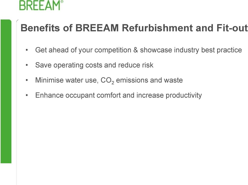 operating costs and reduce risk Minimise water use, CO 2
