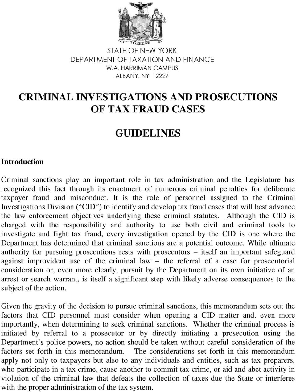 It is the role of personnel assigned to the Criminal Investigations Division ( CID ) to identify and develop tax fraud cases that will best advance the law enforcement objectives underlying these