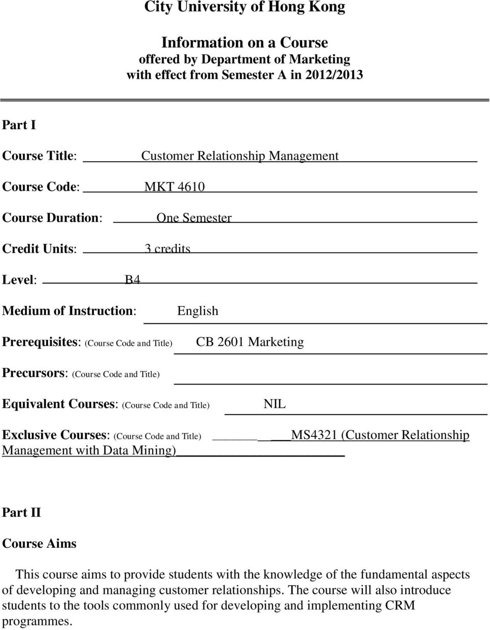 Equivalent Courses: (Course Code and Title) NIL Exclusive Courses: (Course Code and Title) MS4321 (Customer Relationship Management with ata Mining) Part II Course Aims This course aims to provide