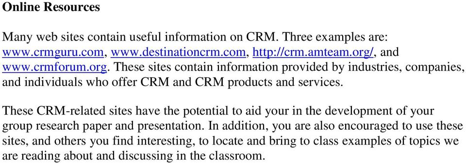 These CRM-related sites have the potential to aid your in the development of your group research paper and presentation.