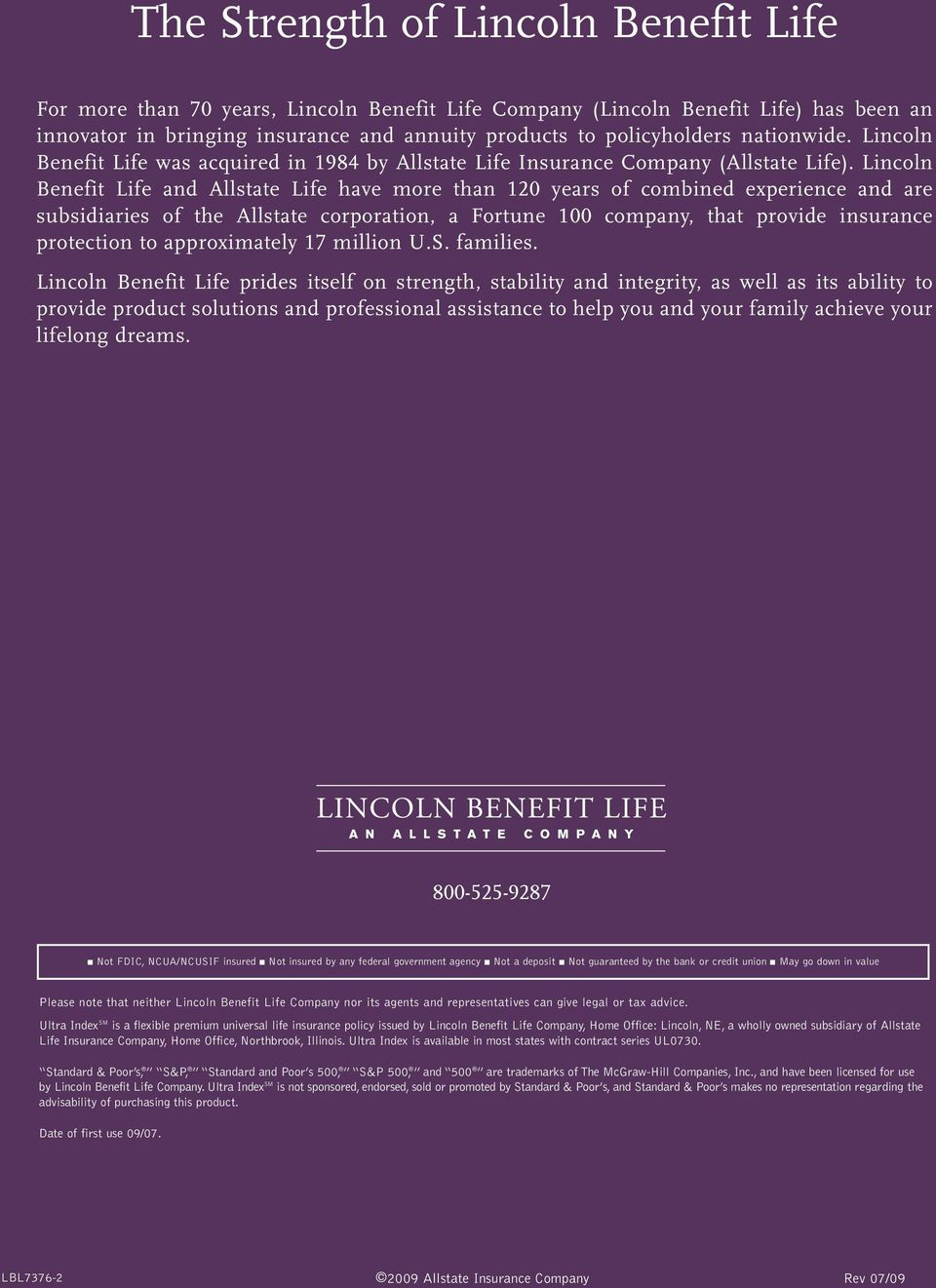 Lincoln Benefit Life and Allstate Life have more than 120 years of combined experience and are subsidiaries of the Allstate corporation, a Fortune 100 company, that provide insurance protection to