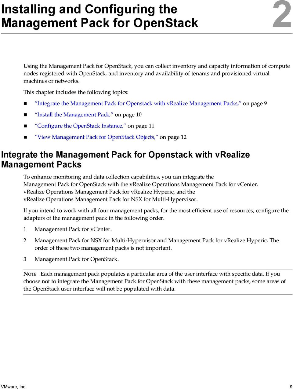 This chapter includes the following topics: Integrate the Management Pack for Openstack with vrealize Management Packs, on page 9 Install the Management Pack, on page 10 Configure the Instance, on