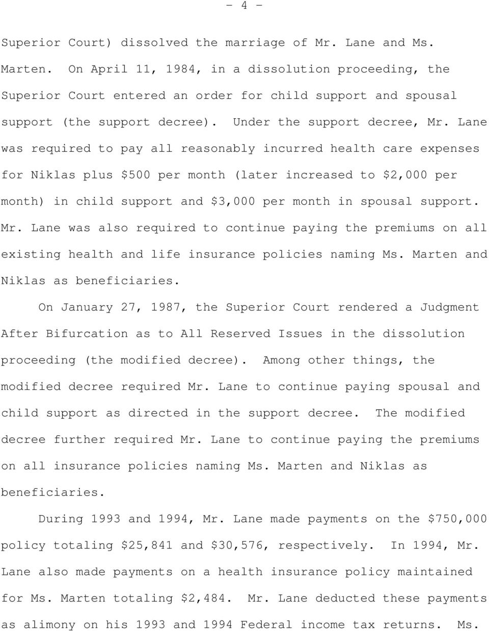 Lane was required to pay all reasonably incurred health care expenses for Niklas plus $500 per month (later increased to $2,000 per month) in child support and $3,000 per month in spousal support. Mr.