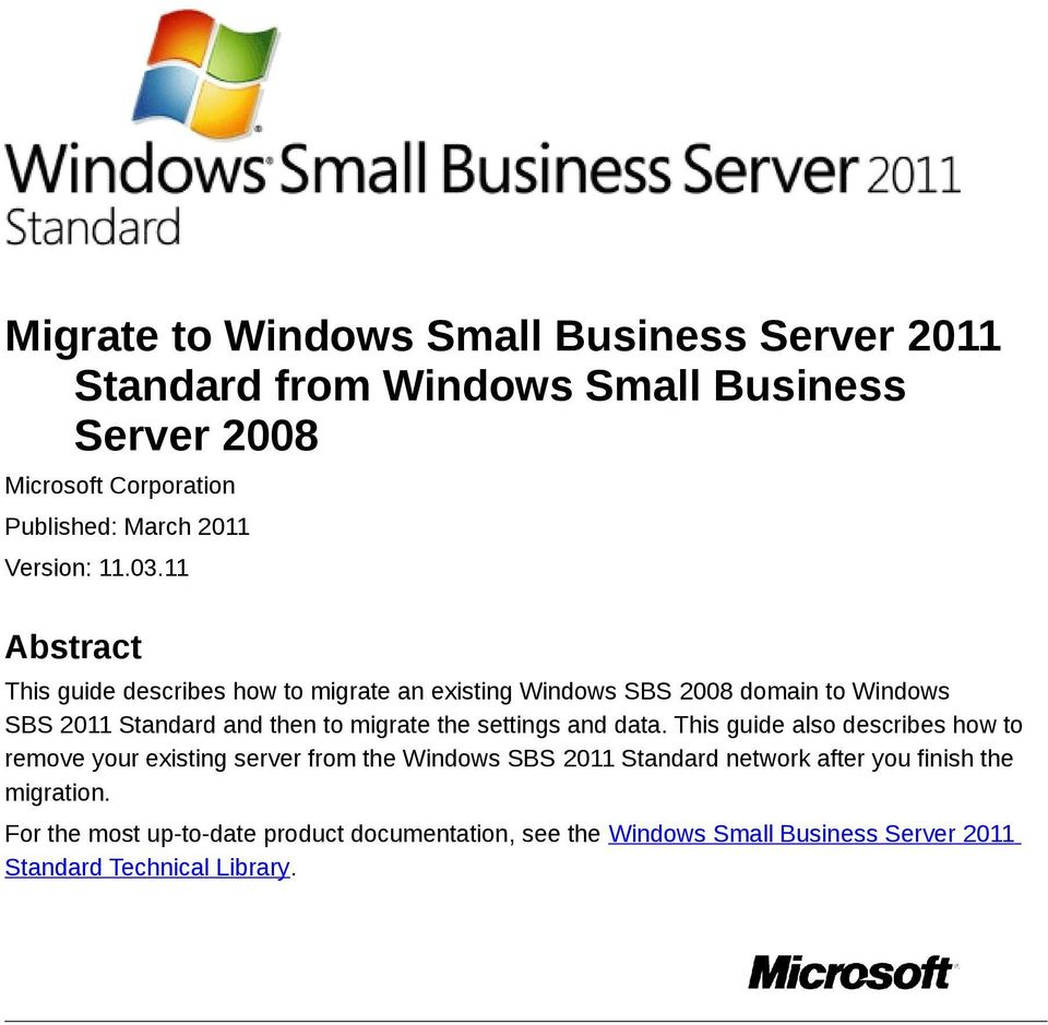 11 Abstract This guide describes how to migrate an existing Windows SBS 2008 domain to Windows SBS 2011 Standard and then to migrate the