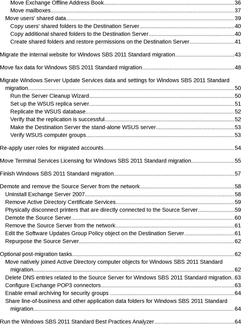 ..41 Migrate the internal website for Windows SBS 2011 Standard migration...43 Move fax data for Windows SBS 2011 Standard migration.