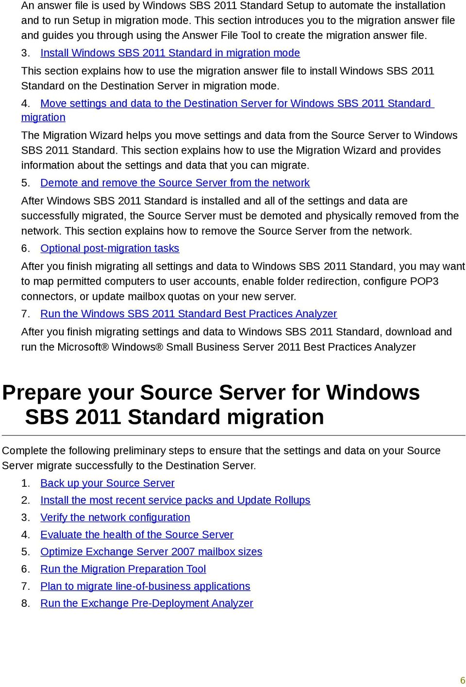 Install Windows SBS 2011 Standard in migration mode This section explains how to use the migration answer file to install Windows SBS 2011 Standard on the Destination Server in migration mode. 4.