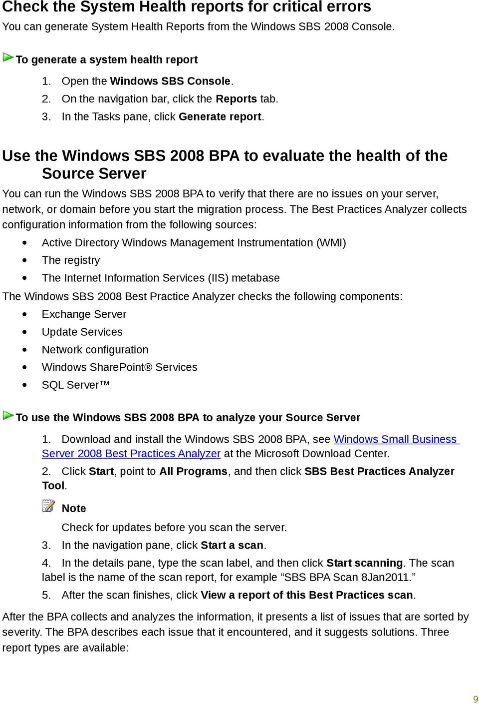 Use the Windows SBS 2008 BPA to evaluate the health of the Source Server You can run the Windows SBS 2008 BPA to verify that there are no issues on your server, network, or domain before you start