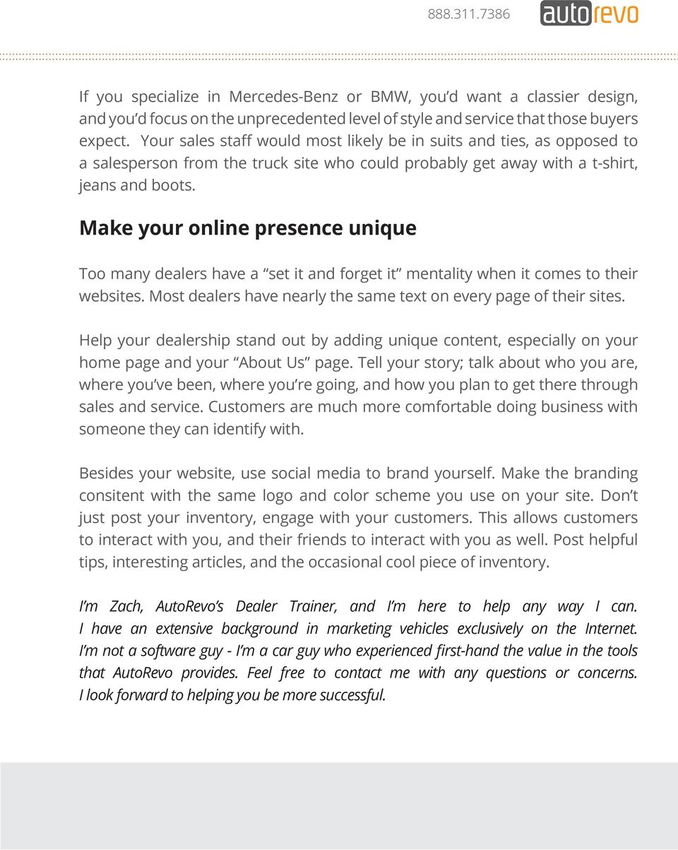 Make your online presence unique Too many dealers have a set it and forget it mentality when it comes to their websites. Most dealers have nearly the same text on every page of their sites.