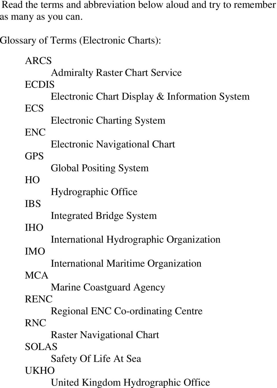 System ENC Electronic Navigational Chart GPS Global Positing System HO Hydrographic Office IBS Integrated Bridge System IHO International Hydrographic