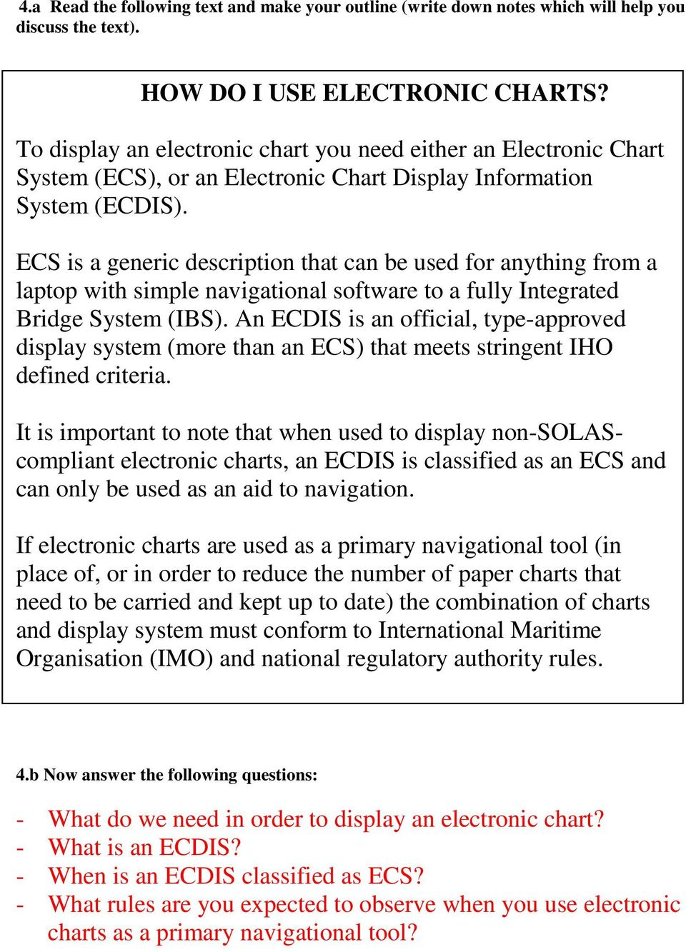 ECS is a generic description that can be used for anything from a laptop with simple navigational software to a fully Integrated Bridge System (IBS).