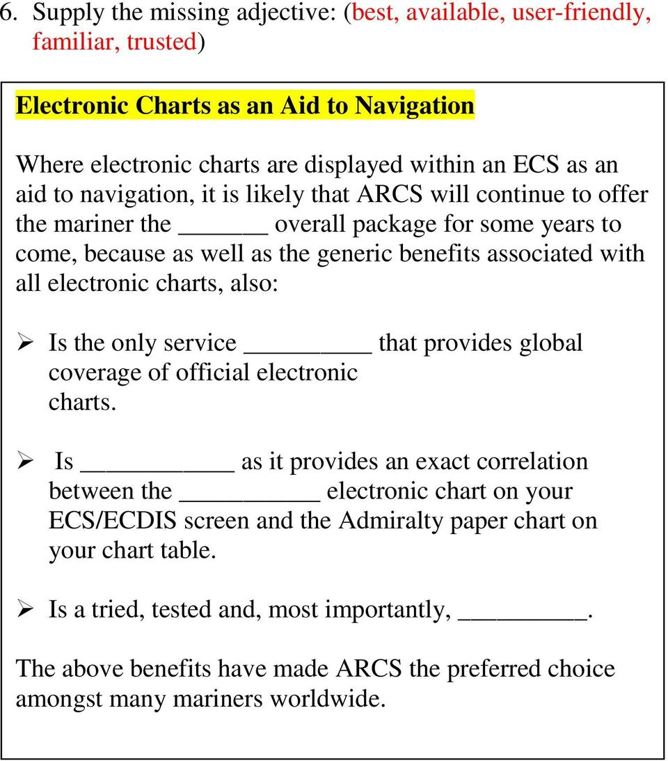 electronic charts, also: Is the only service that provides global coverage of official electronic charts.