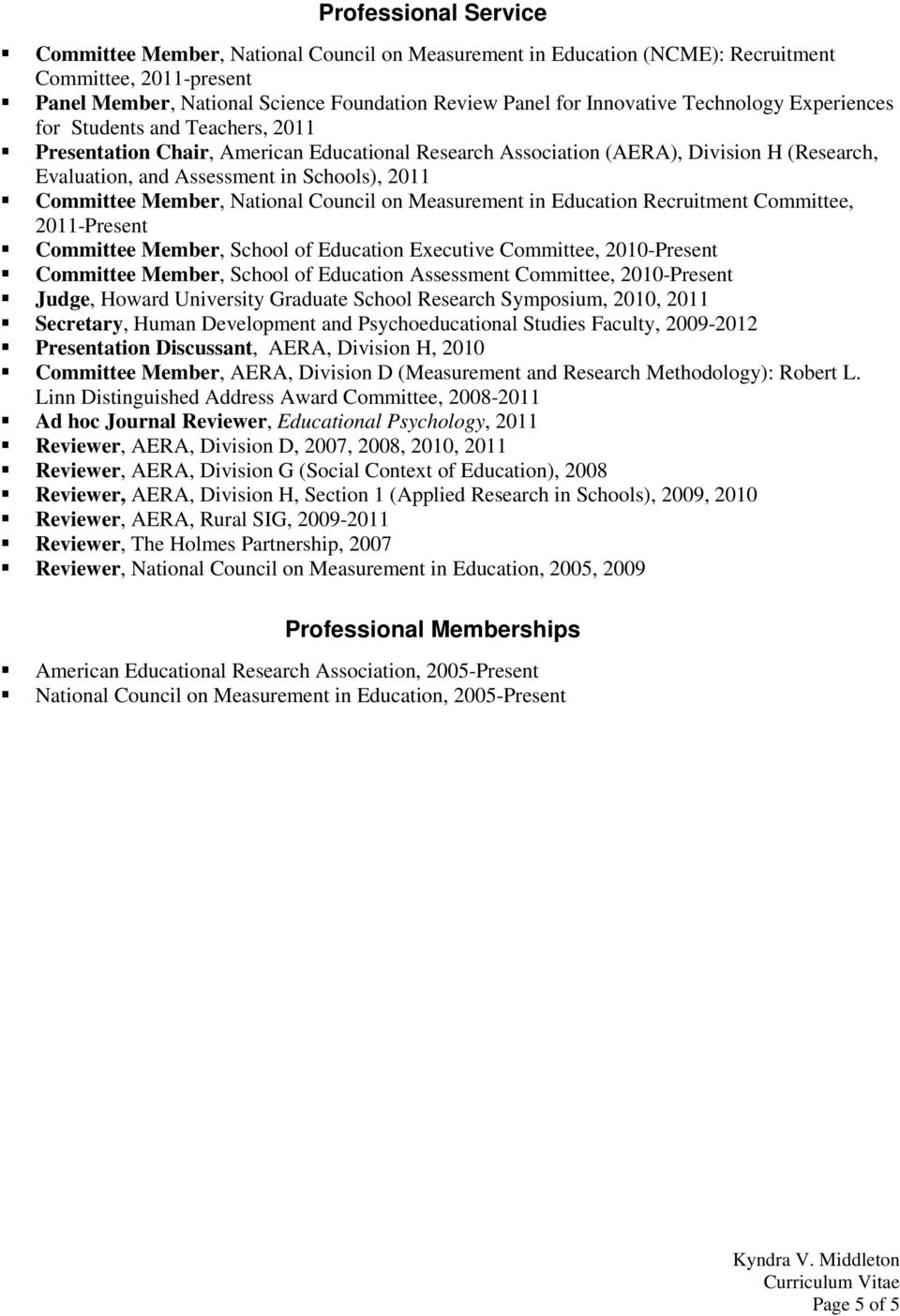Committee Member, National Council on Measurement in Education Recruitment Committee, 2011-Present Committee Member, School of Education Executive Committee, 2010-Present Committee Member, School of