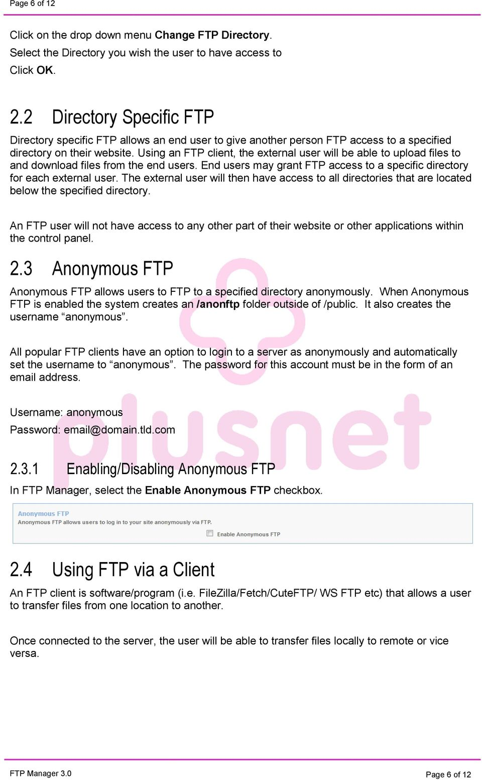 Using an FTP client, the external user will be able to upload files to and download files from the end users. End users may grant FTP access to a specific directory for each external user.
