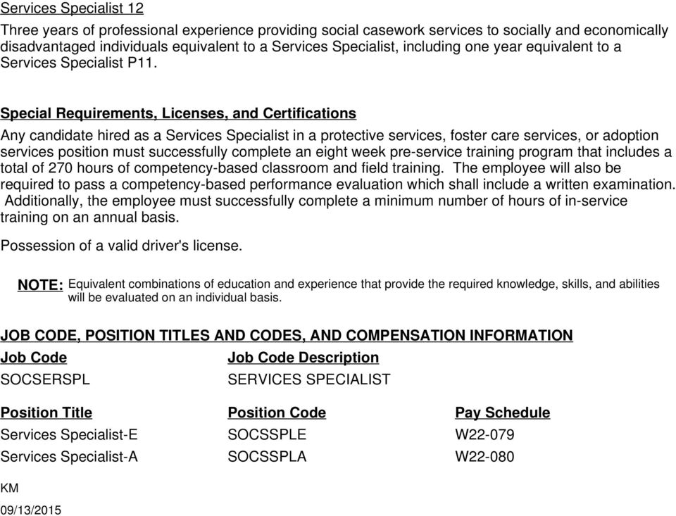 Special Requirements, Licenses, and Certifications Any candidate hired as a Services Specialist in a protective services, foster care services, or adoption services position must successfully