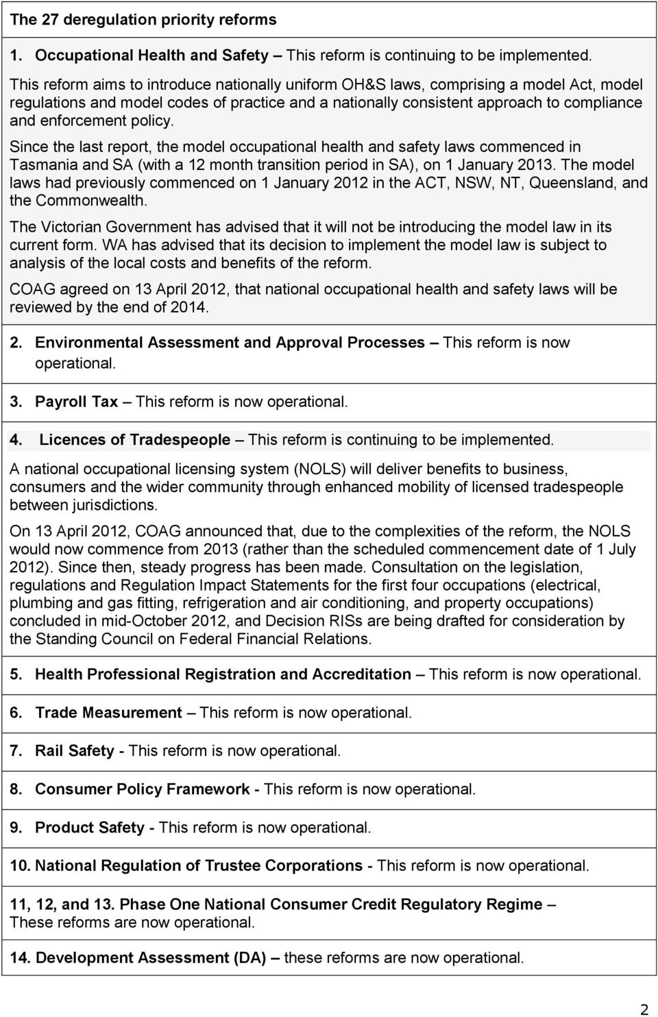 policy. Since the last report, the model occupational health and safety laws commenced in Tasmania and SA (with a 12 month transition period in SA), on 1 January 2013.