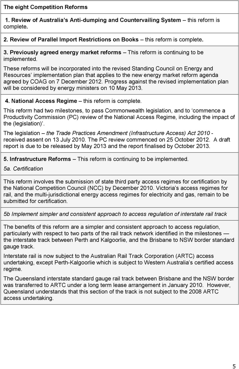 These reforms will be incorporated into the revised Standing Council on Energy and Resources implementation plan that applies to the new energy market reform agenda agreed by COAG on 7 December 2012.