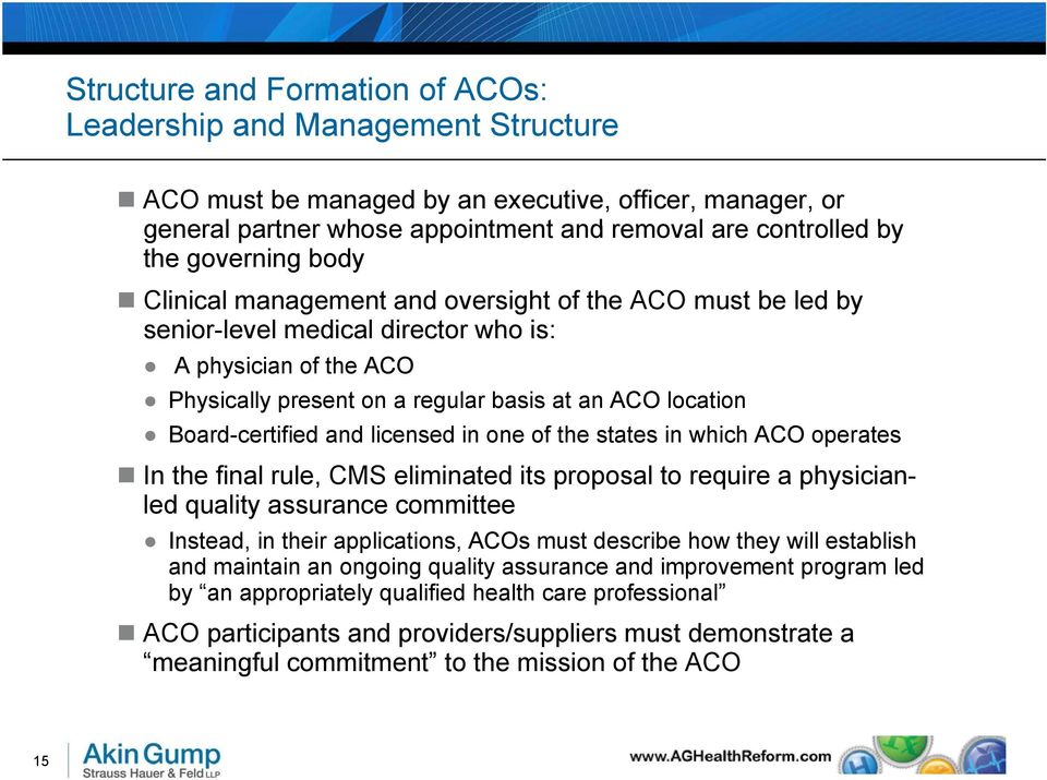 Board-certified and licensed in one of the states in which ACO operates In the final rule, CMS eliminated its proposal to require a physicianled quality assurance committee Instead, in their