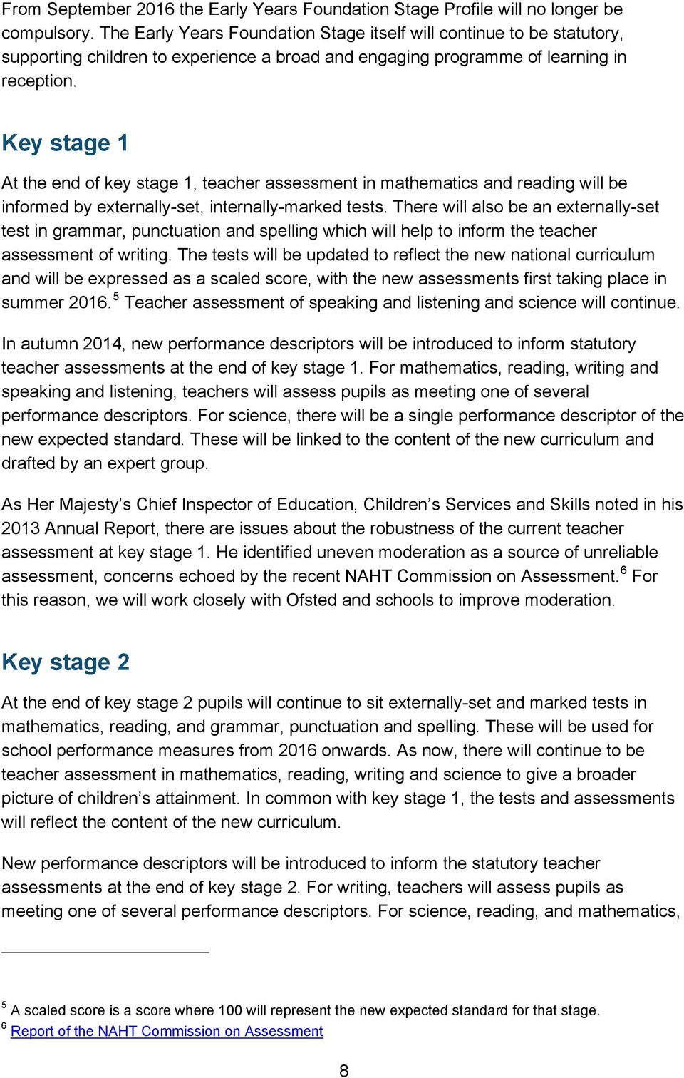 Key stage 1 At the end of key stage 1, teacher assessment in mathematics and reading will be informed by externally-set, internally-marked tests.