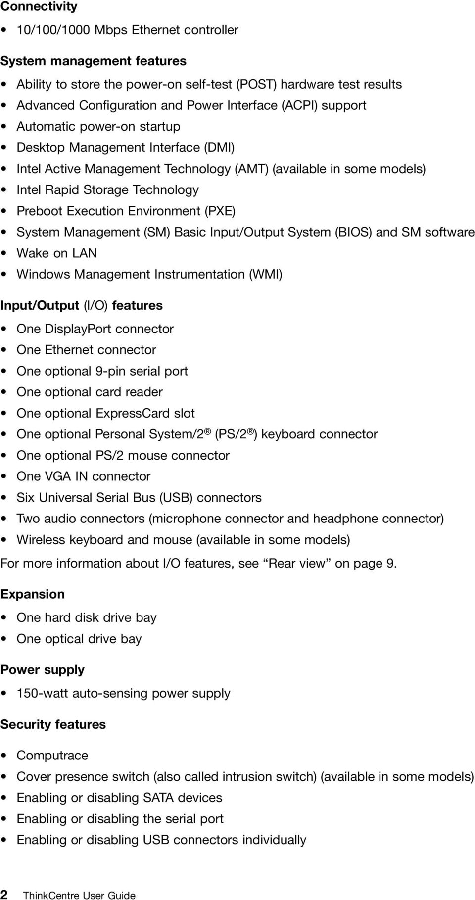 (PXE) System Management (SM) Basic Input/Output System (BIOS) and SM software Wake on LAN Windows Management Instrumentation (WMI) Input/Output (I/O) features One DisplayPort connector One Ethernet
