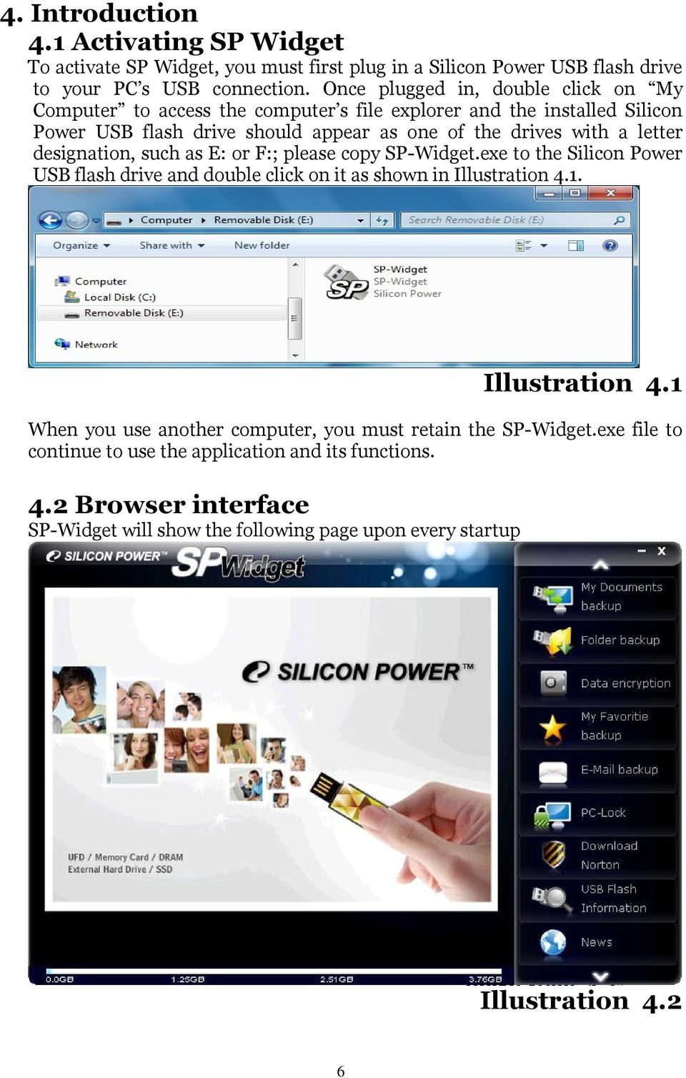 letter designation, such as E: or F:; please copy SP-Widget.exe to the Silicon Power USB flash drive and double click on it as shown in Illustration 4.
