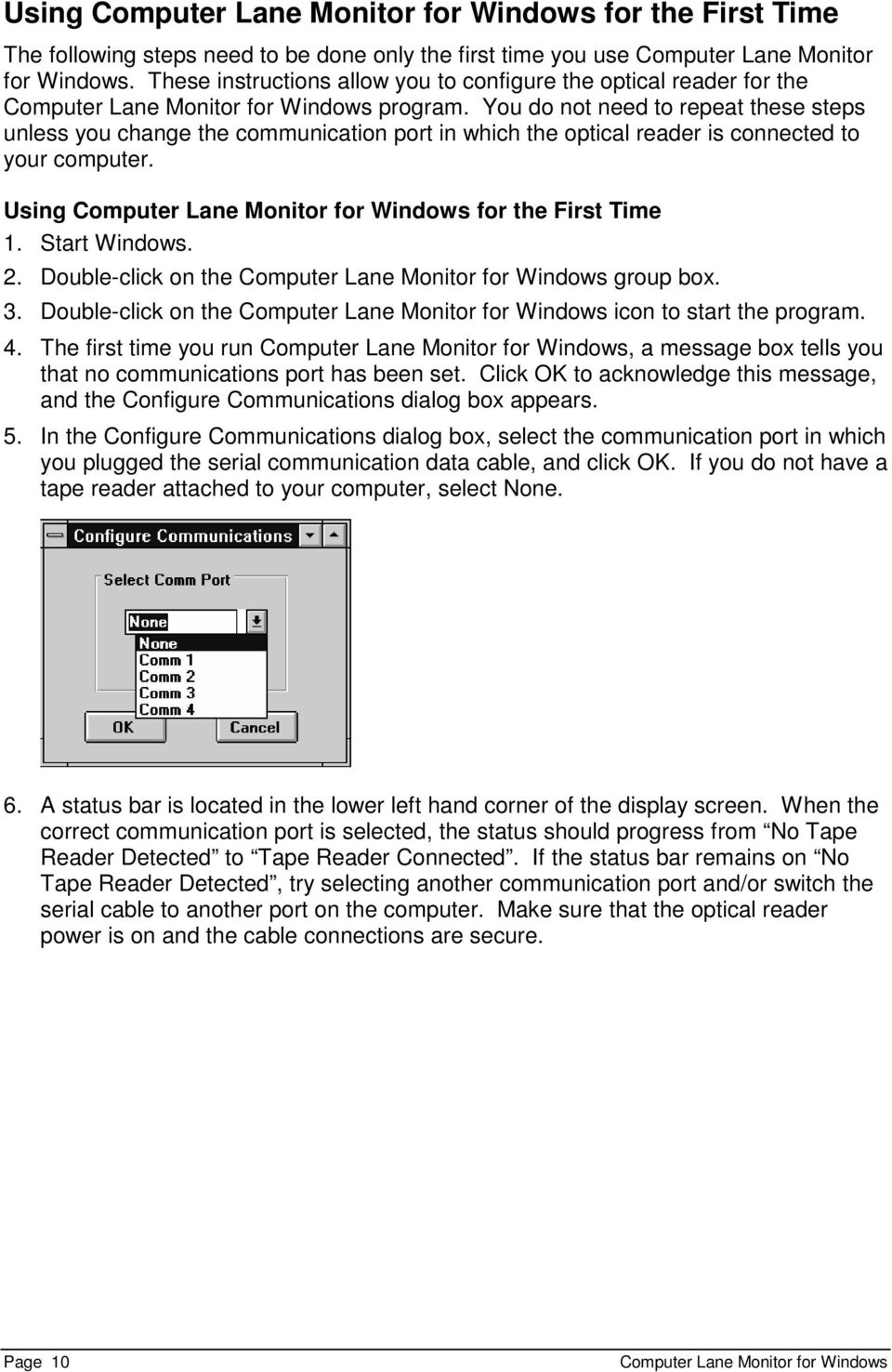 You do not need to repeat these steps unless you change the communication port in which the optical reader is connected to your computer. Using Computer Lane Monitor for Windows for the First Time 1.