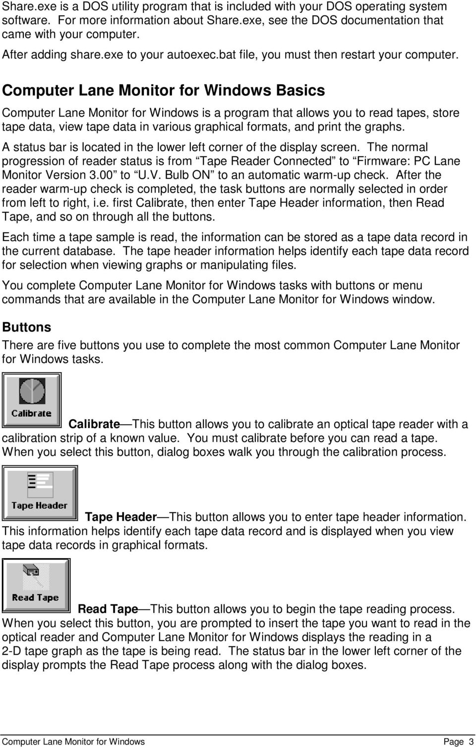 Computer Lane Monitor for Windows Basics Computer Lane Monitor for Windows is a program that allows you to read tapes, store tape data, view tape data in various graphical formats, and print the