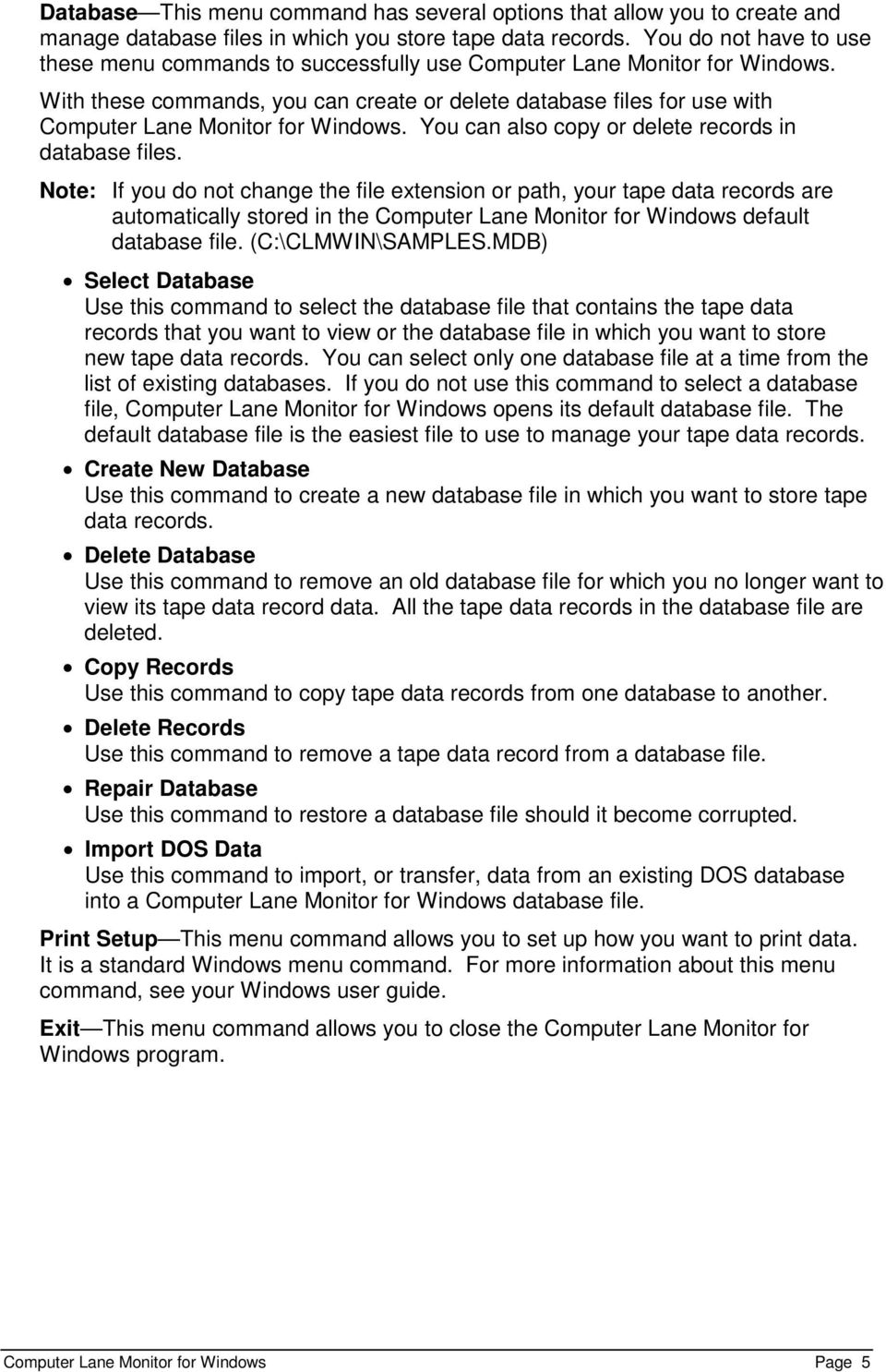 With these commands, you can create or delete database files for use with Computer Lane Monitor for Windows. You can also copy or delete records in database files.
