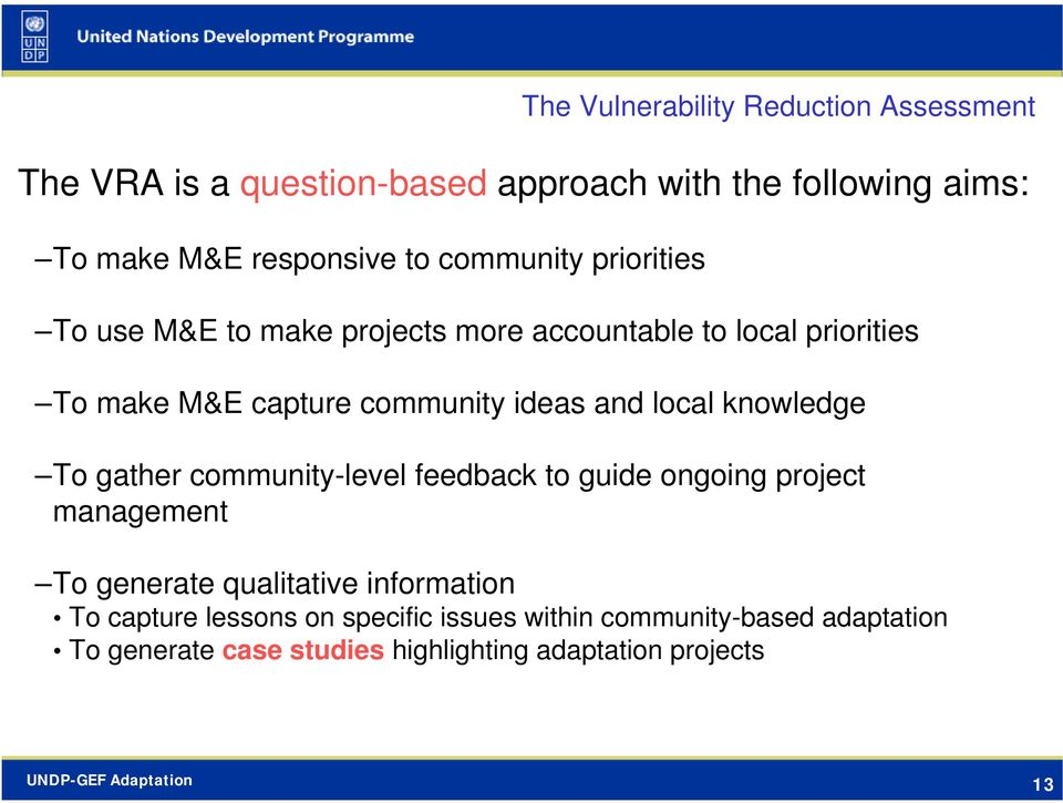local knowledge To gather community-level feedback to guide ongoing project management To generate qualitative information To