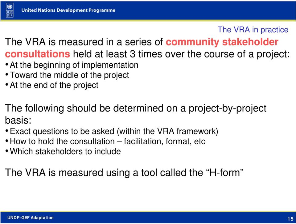 following should be determined on a project-by-project basis: Exact questions to be asked (within the VRA framework) How to