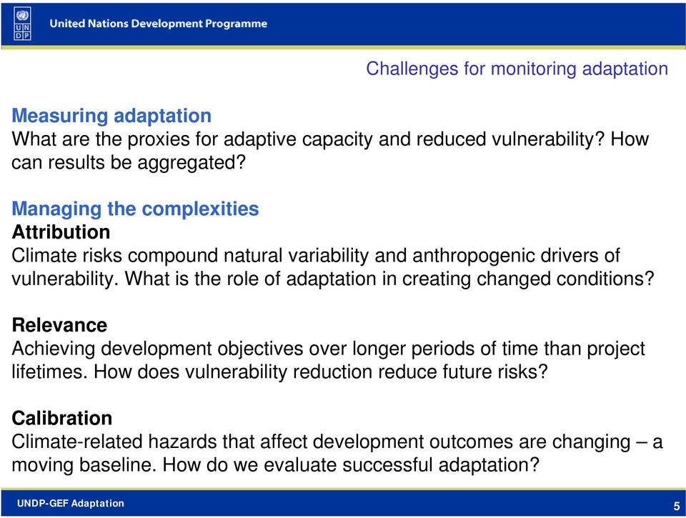 What is the role of adaptation in creating changed conditions? Relevance Achieving development objectives over longer periods of time than project lifetimes.