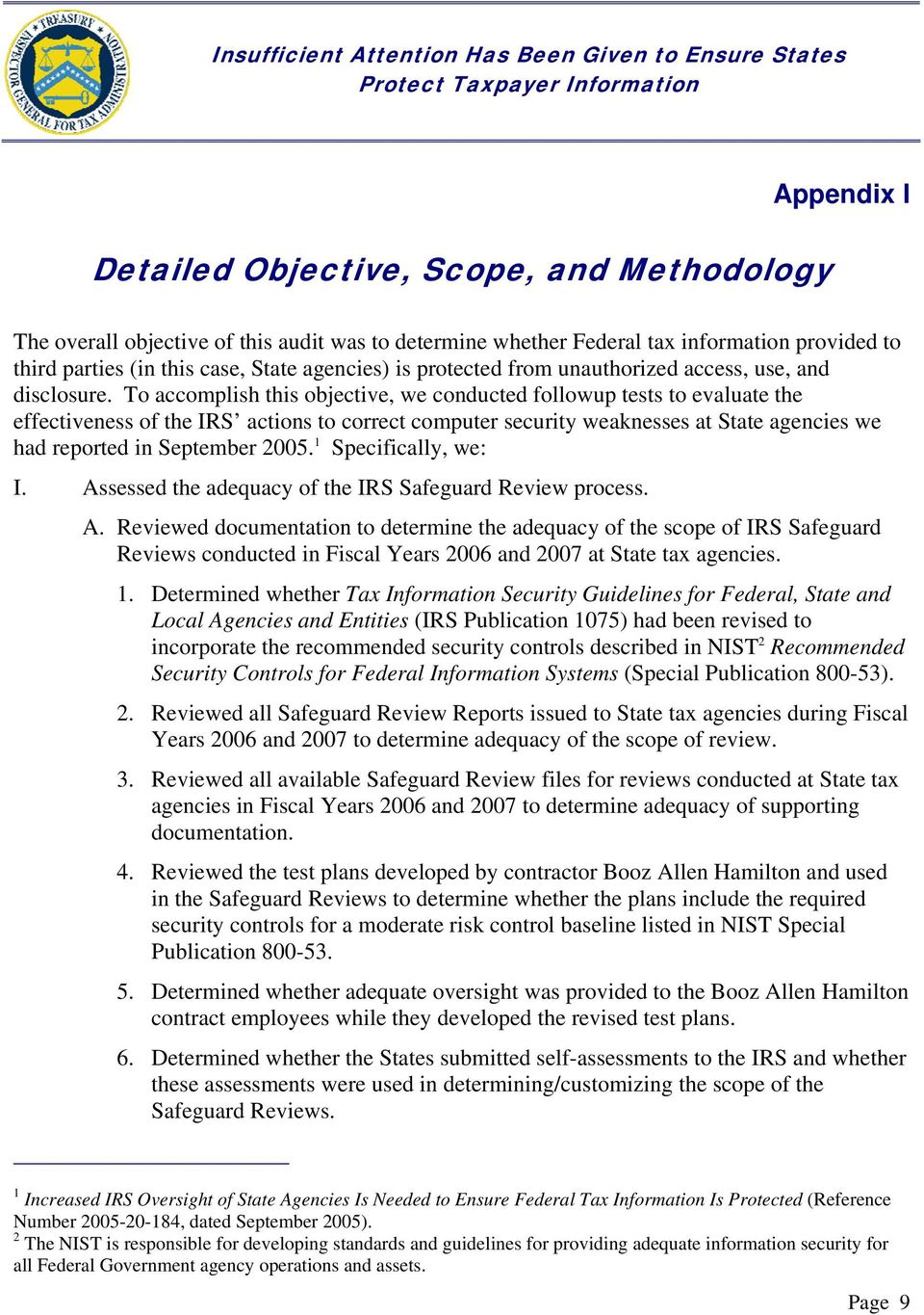 To accomplish this objective, we conducted followup tests to evaluate the effectiveness of the IRS actions to correct computer security weaknesses at State agencies we had reported in September 2005.