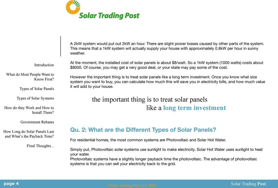 Of course, you may get a very good deal, or your state may pay some of the cost. However the important thing is to treat solar panels like a long term investment.