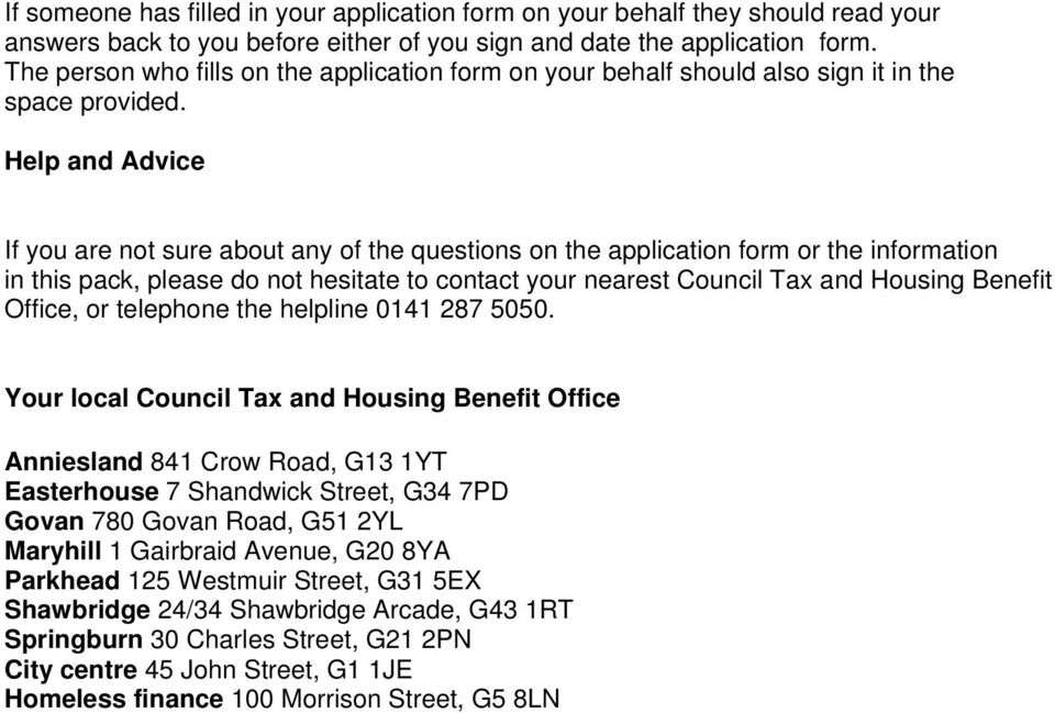 Help and Advice If you are not sure about any of the questions on the application form or the information in this pack, please do not hesitate to contact your nearest Council Tax and Housing Benefit
