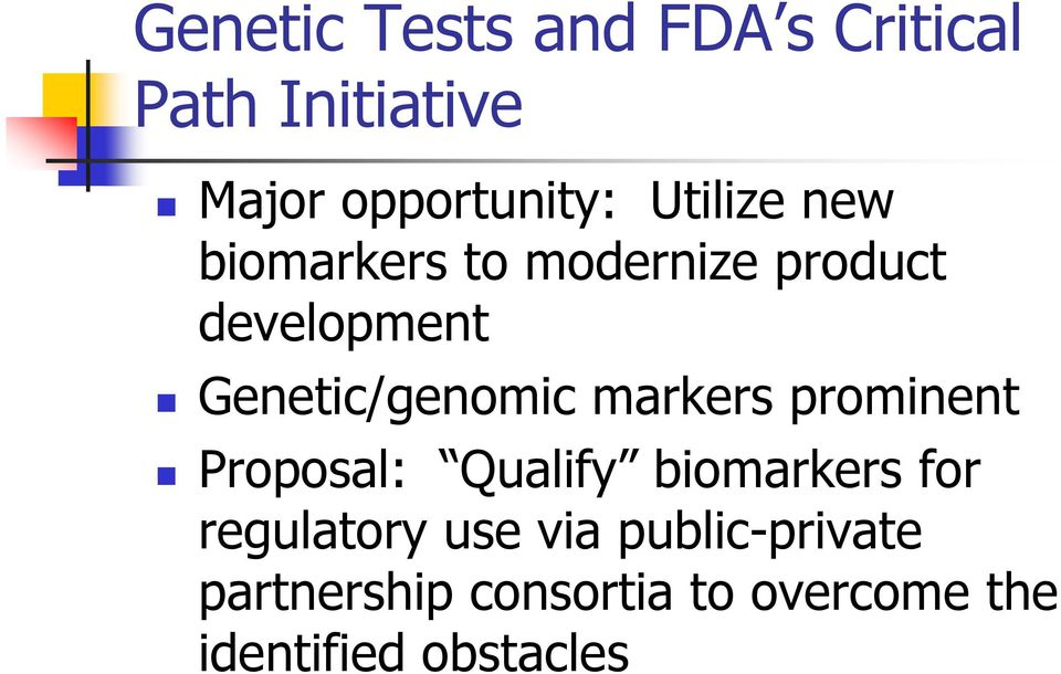 Genetic/genomic markers prominent Proposal: Qualify biomarkers for