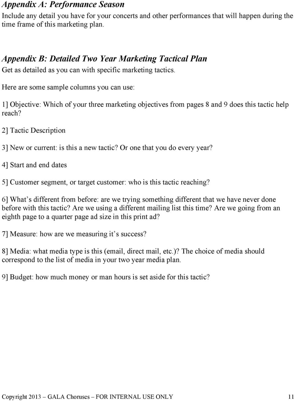 Here are some sample columns you can use: 1] Objective: Which of your three marketing objectives from pages 8 and 9 does this tactic help reach?