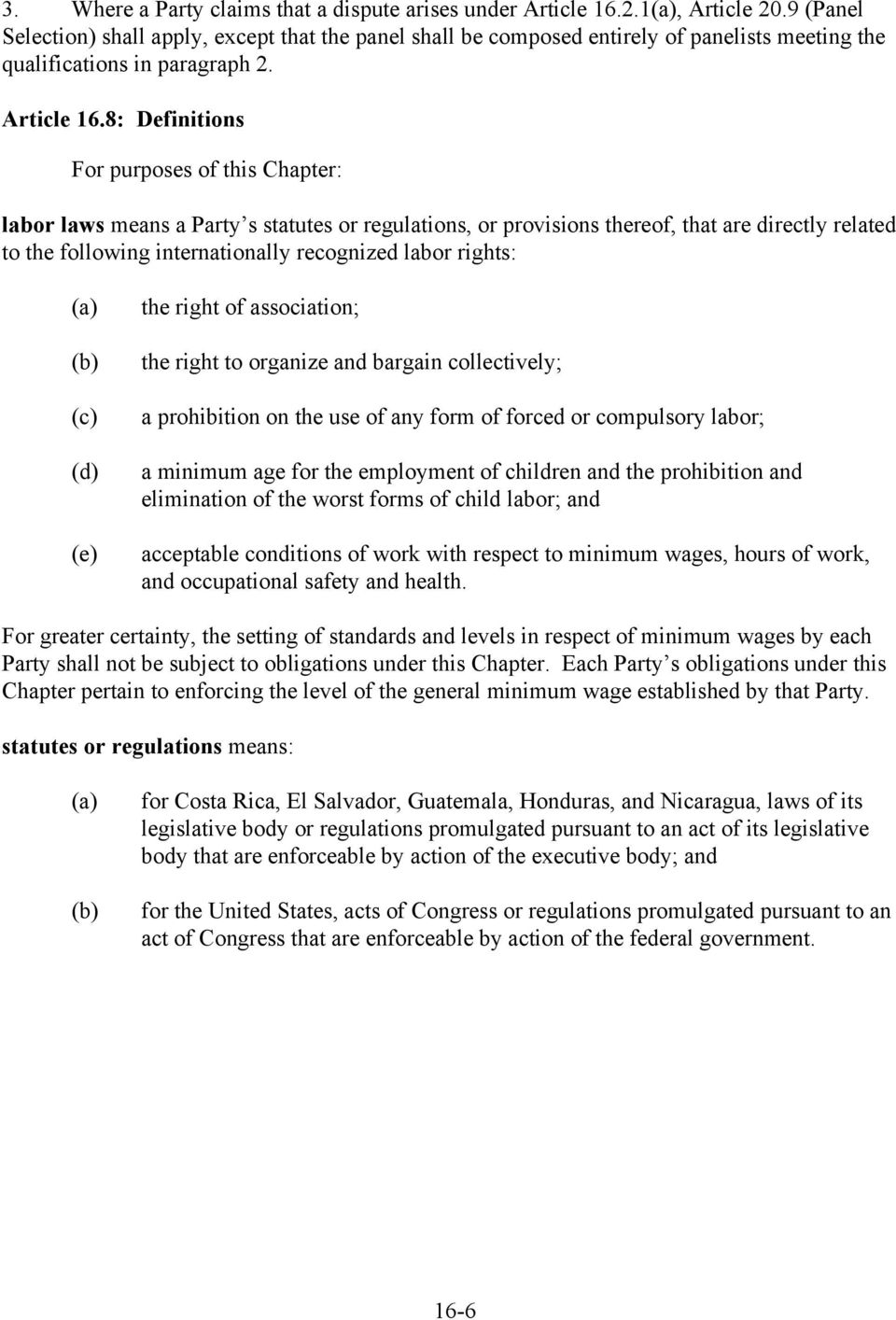 8: Definitions For purposes of this Chapter: labor laws means a Party s statutes or regulations, or provisions thereof, that are directly related to the following internationally recognized labor