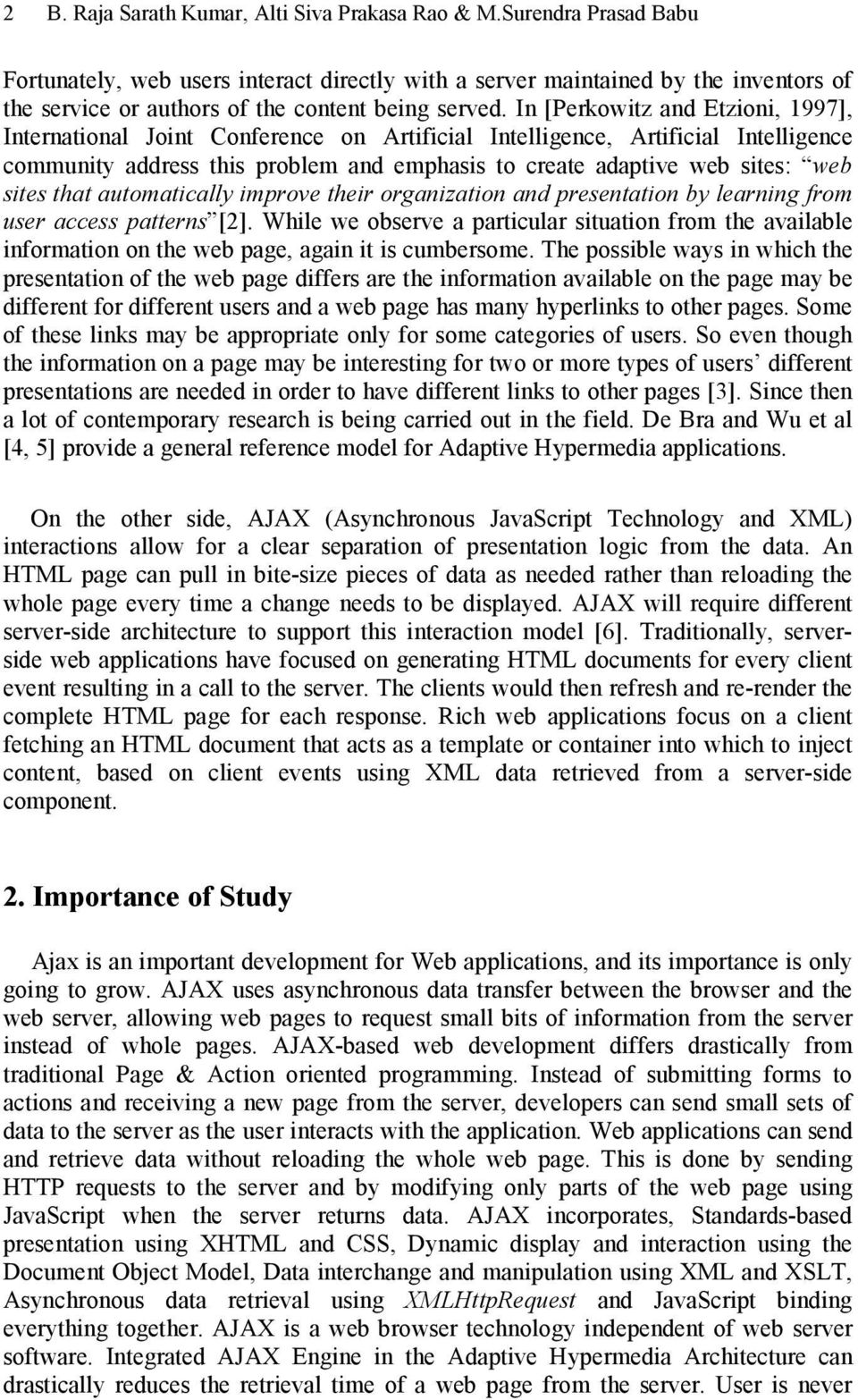 In [Perkowitz and Etzioni, 1997], International Joint Conference on Artificial Intelligence, Artificial Intelligence community address this problem and emphasis to create adaptive web sites: web