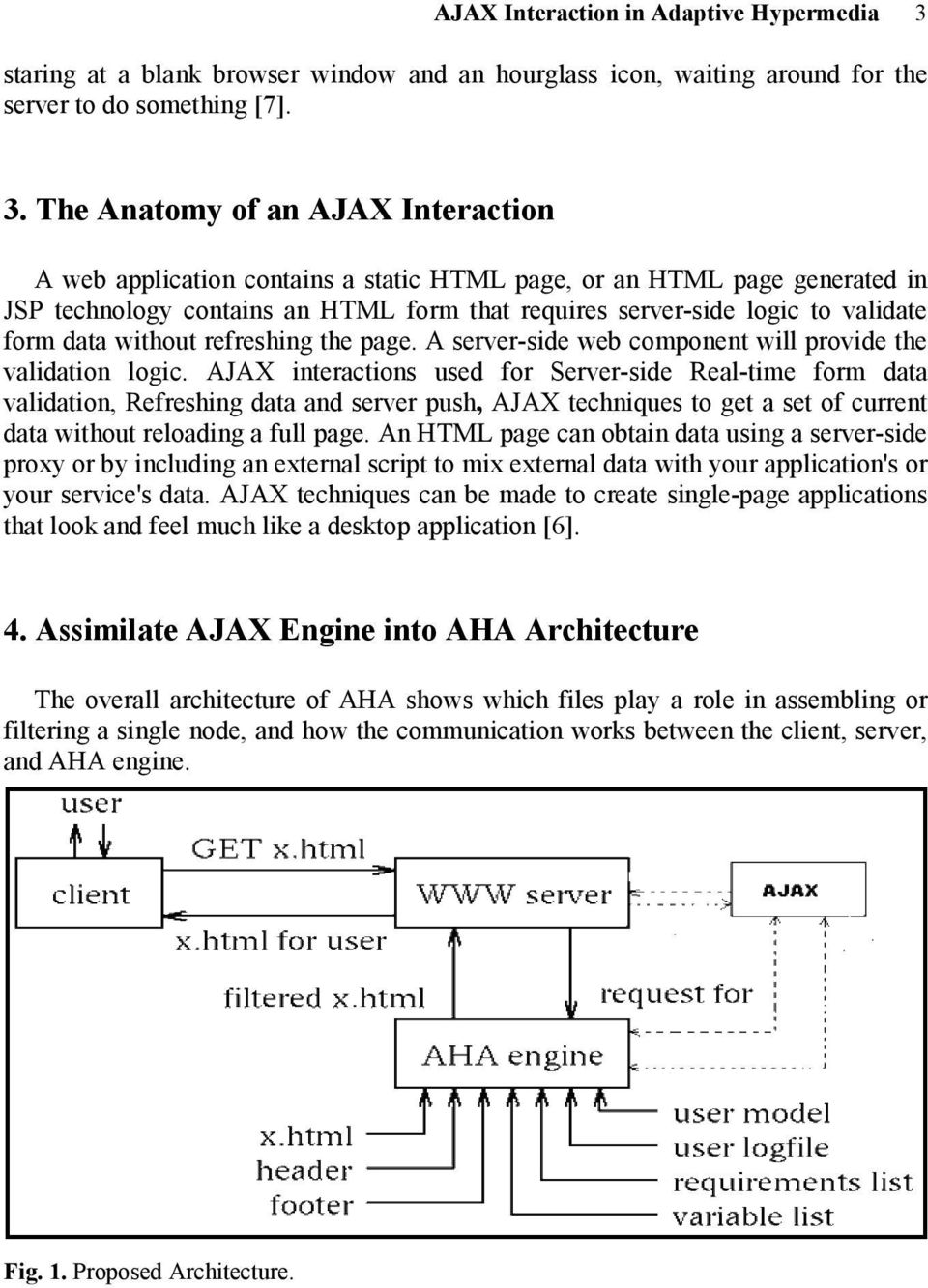 The Anatomy of an AJAX Interaction A web application contains a static HTML page, or an HTML page generated in JSP technology contains an HTML form that requires server-side logic to validate form
