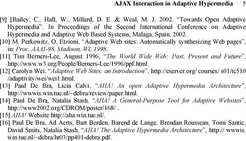 Etzioni, Adaptive Web sites: Automatically synthesizing Web pages, in: Proc. AAAI-98, Madison, WI, 1998. [11] Tim Berners-Lee, August 1996, The World Wide Web: Past, Present and Future, http://www.w3.