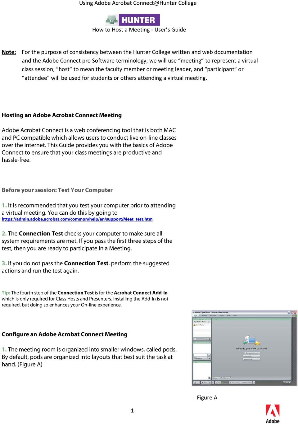 Hosting an Adobe Acrobat Connect Meeting Adobe Acrobat Connect is a web conferencing tool that is both MAC and PC compatible which allows users to conduct live on-line classes over the internet.