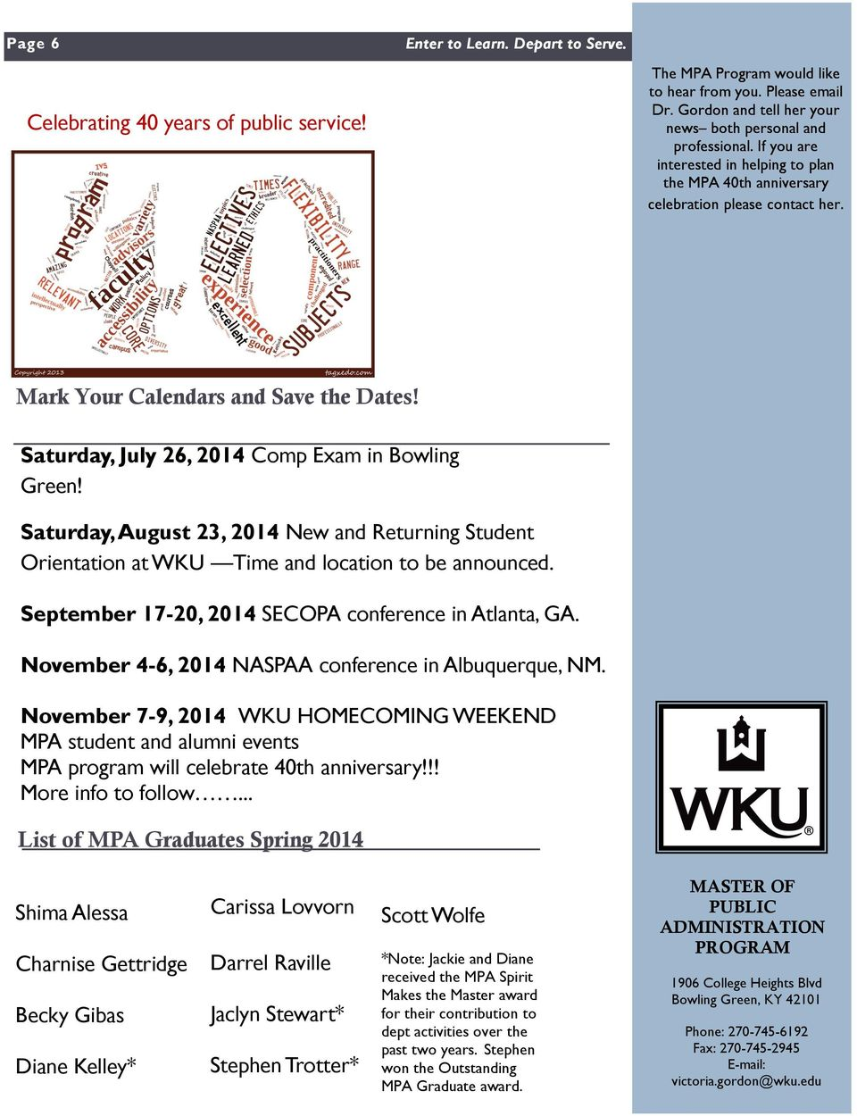 Saturday, July 26, 2014 Comp Exam in Bowling Green! Saturday, August 23, 2014 New and Returning Student Orientation at WKU Time and location to be announced.