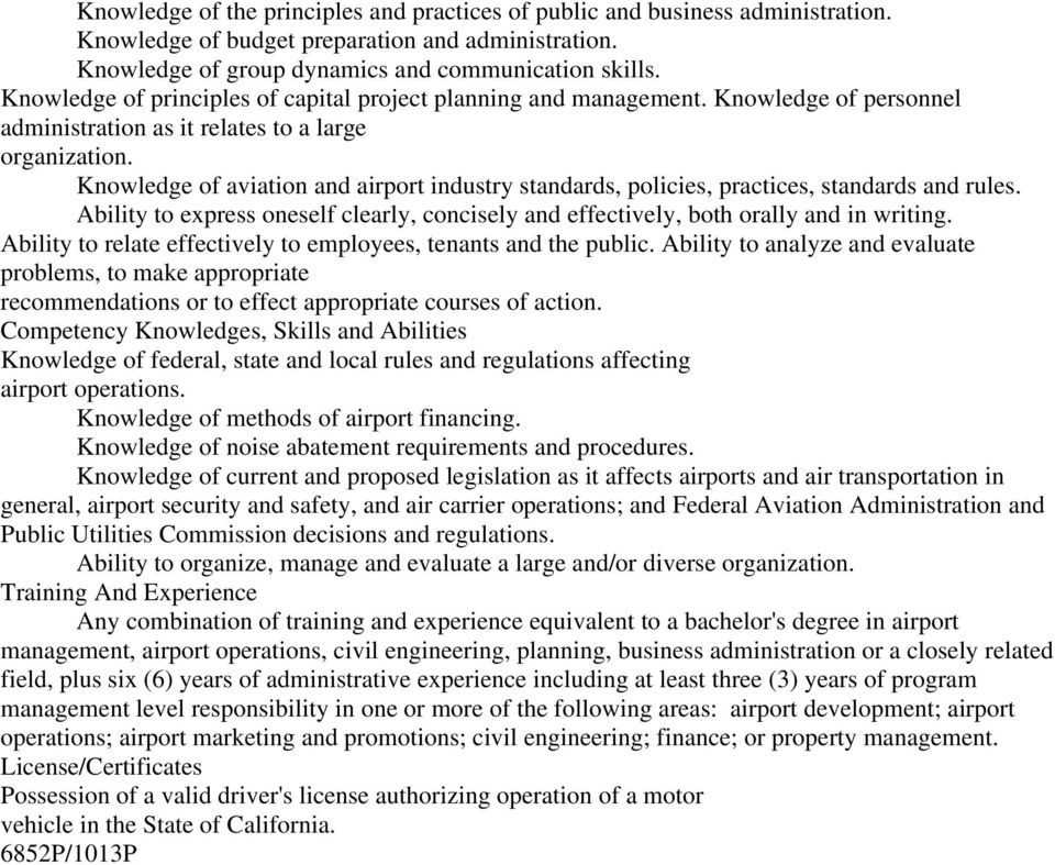 Knowledge of aviation and airport industry standards, policies, practices, standards and rules. Ability to express oneself clearly, concisely and effectively, both orally and in writing.