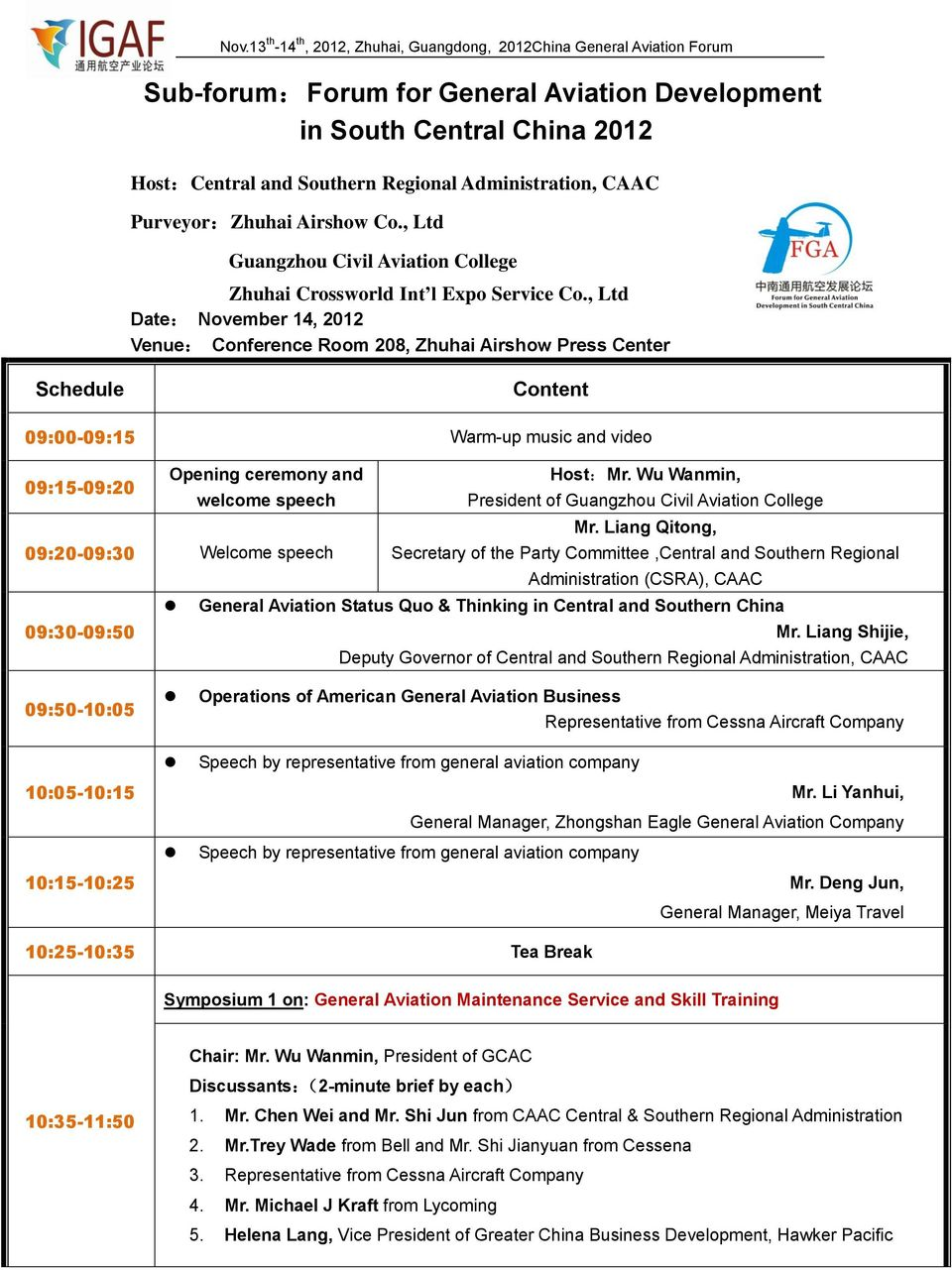 , Ltd Date: November 14, 2012 Venue: Conference Room 208, Zhuhai Airshow Press Center Schedule Content 09:00-09:15 Warm-up music and video 09:15-09:20 Opening ceremony and Host:Mr.