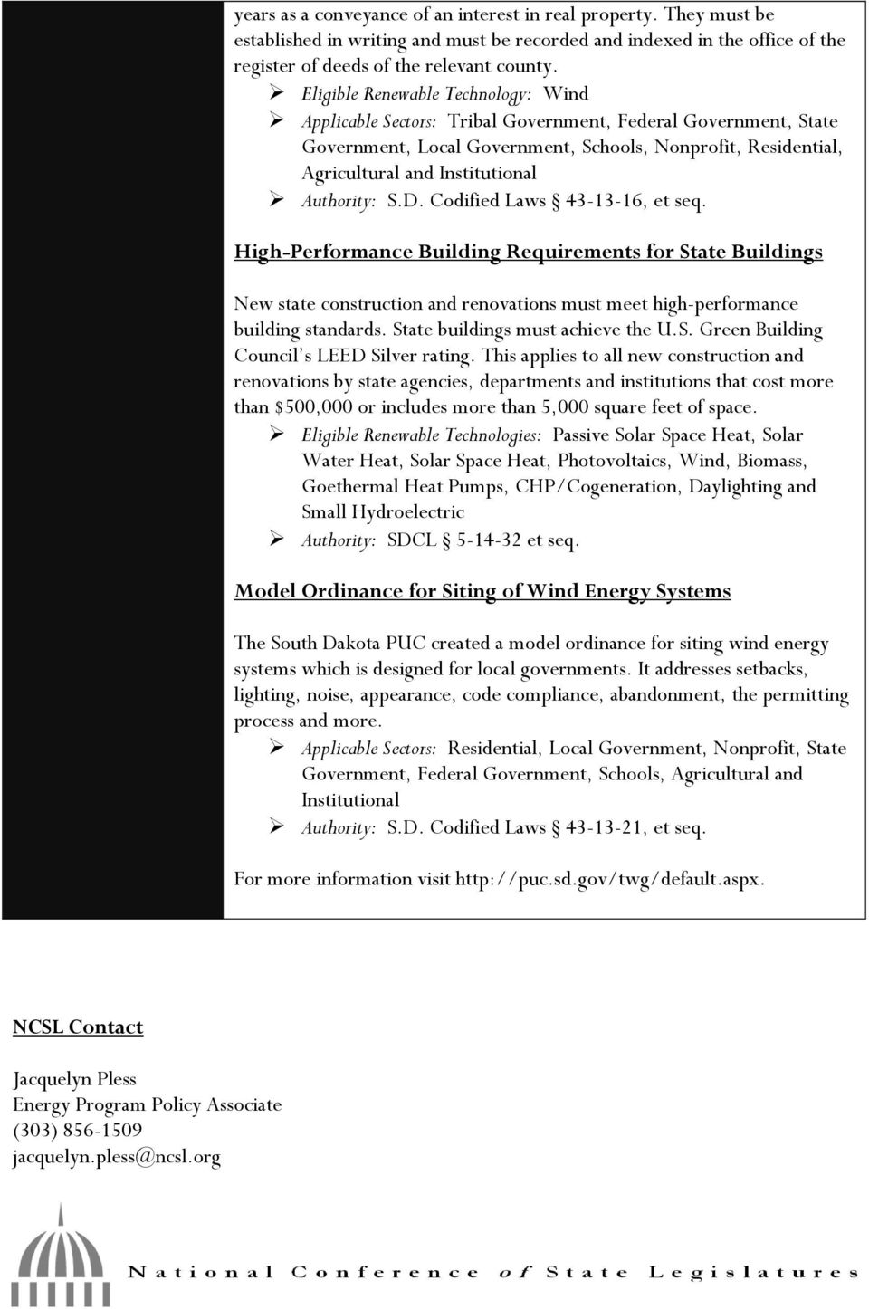 Authority: S.D. Codified Laws 43-13-16, et seq. High-Performance Building Requirements for State Buildings New state construction and renovations must meet high-performance building standards.