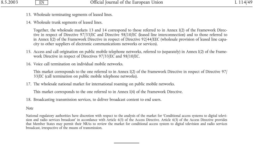 interconnection) and to those referred to in Annex I(2) of the Framework Directive in respect of Directive 92/44/EEC (wholesale provision of leased line capacity to other suppliers of electronic